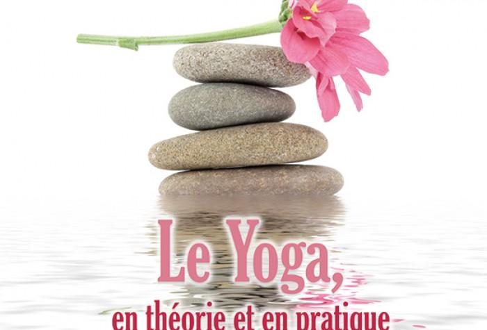 Le yoga, en théorie et en pratique
